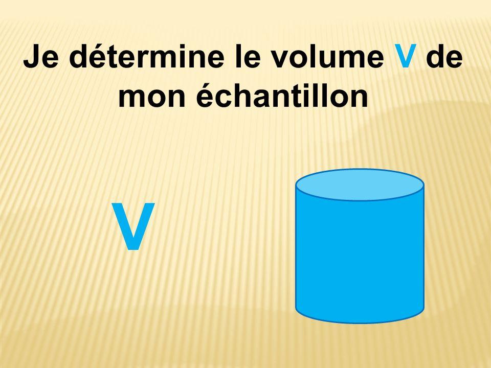 Je détermine le volume V de mon échantillon V