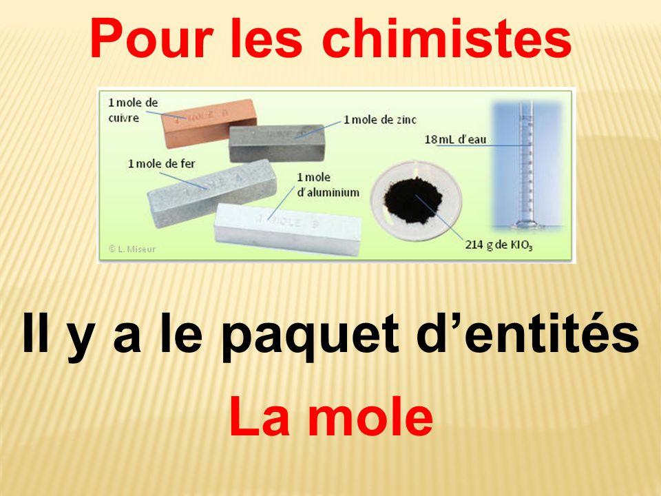 Pour les chimistes Il y a le paquet dentités La mole