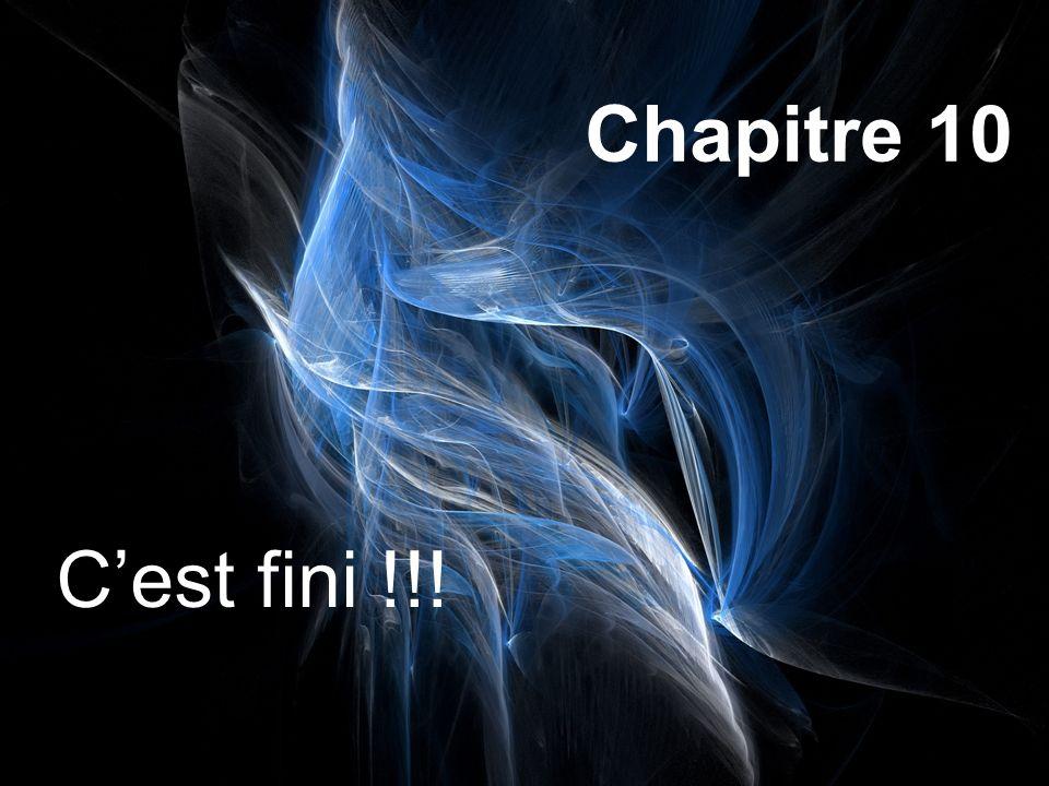 Chapitre 10 Cest fini !!!