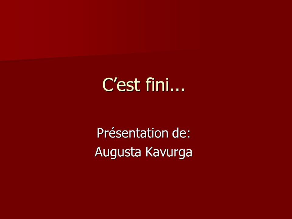 Cest fini... Présentation de: Augusta Kavurga