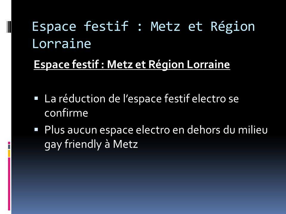 Espace festif : Metz et Région Lorraine La réduction de lespace festif electro se confirme Plus aucun espace electro en dehors du milieu gay friendly à Metz