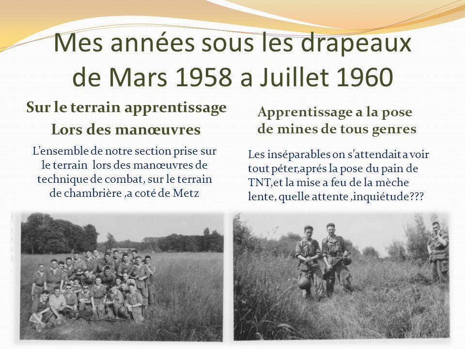 Mes années sous les drapeaux de Mars 1958 a Juillet 1960 Dur apprentissage du Métier de sapeur démineur Les journées de classes se suivent a bonne cad
