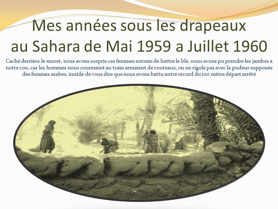 Mes années sous les drapeaux au Sahara de Mai 1959 a Juillet 1960 Nous nous sommes retrouvé 3 Hazebrouckois perdus au milieu de ce désert, nous étions
