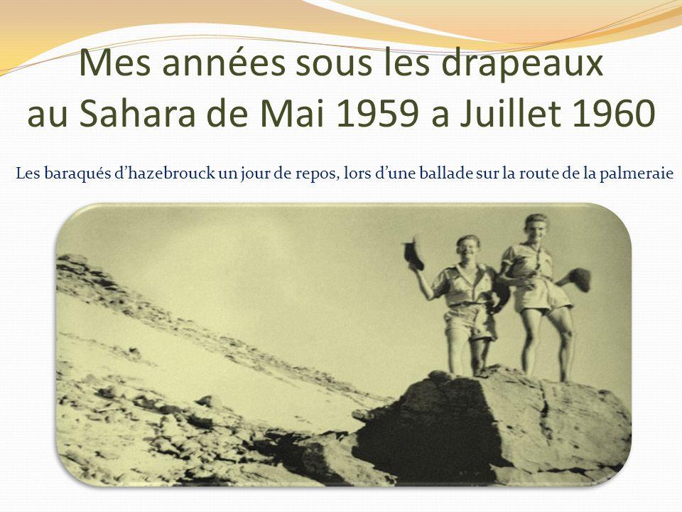 Mes années sous les drapeaux au Sahara de Mai 1959 a Juillet 1960 Toujours les 3 camarades Hazebrouckois lors dune sortie pour visiter la palmeraie de