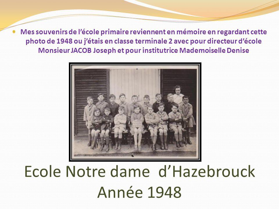 Ecole Notre dame dHazebrouck Année 1948 Mes souvenirs de lécole primaire reviennent en mémoire en regardant cette photo de 1948 ou jétais en classe terminale 2 avec pour directeur décole Monsieur JACOB Joseph et pour institutrice Mademoiselle Denise