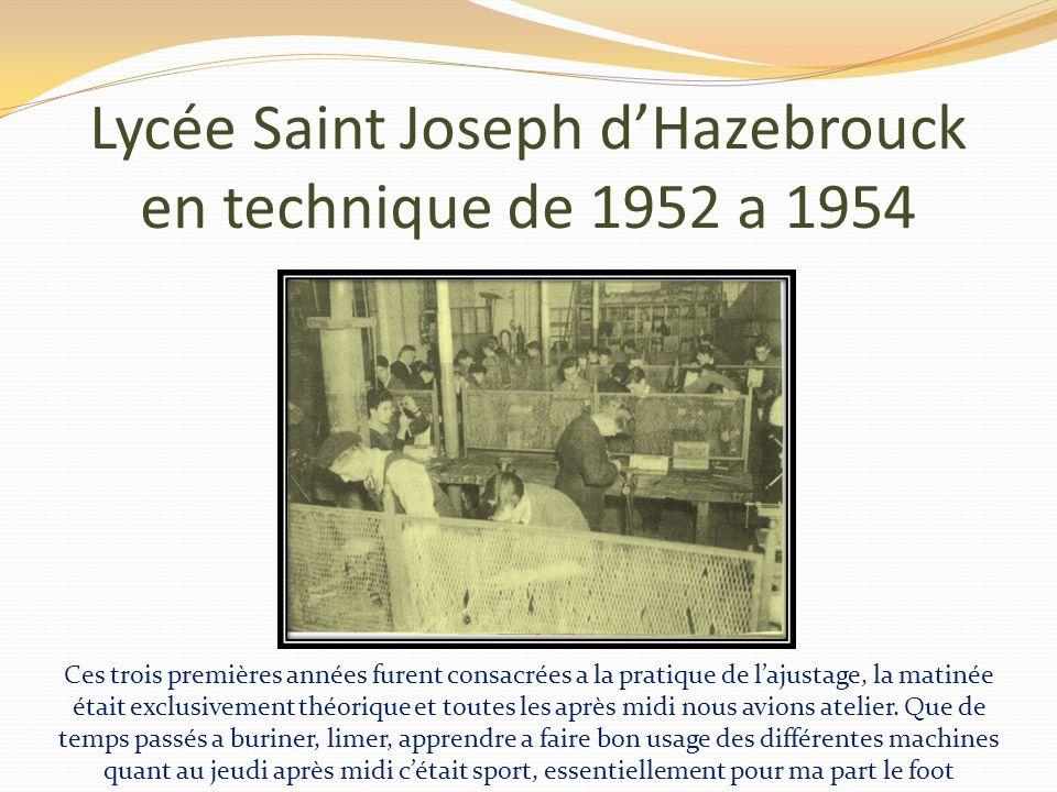 Lycée Saint Joseph dHazebrouck en technique de 1952 a 1954 Ces trois premières années furent consacrées a la pratique de lajustage, la matinée était exclusivement théorique et toutes les après midi nous avions atelier.