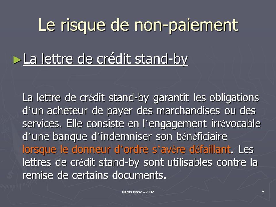 Nadia Isaac - 20026 Le risque de non-paiement Contrat Banque émettrice Seconde banque Exportateur - bénéficiaire Importateur – donneur dordres 4 3 1 2 5 7 8 9 6