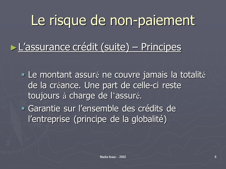 Nadia Isaac - 20028 Le risque de non-paiement Lassurance crédit (suite) – Principes Lassurance crédit (suite) – Principes Le montant assur é ne couvre