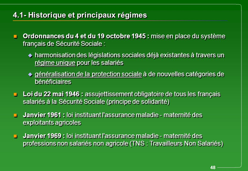 48 4.1- Historique et principaux régimes n Ordonnances du 4 et du 19 octobre 1945 : mise en place du système français de Sécurité Sociale : u harmonis
