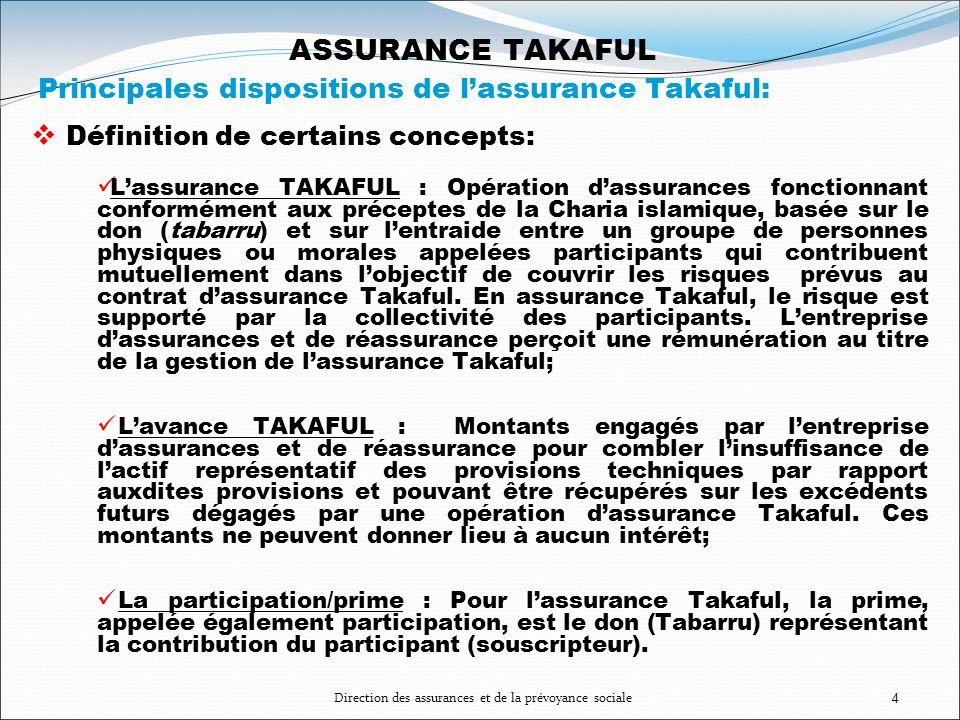 Direction des assurances et de la prévoyance sociale4 ASSURANCE TAKAFUL Principales dispositions de lassurance Takaful: Définition de certains concept