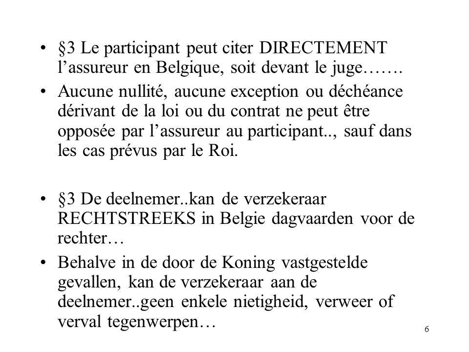 6 §3 Le participant peut citer DIRECTEMENT lassureur en Belgique, soit devant le juge…….