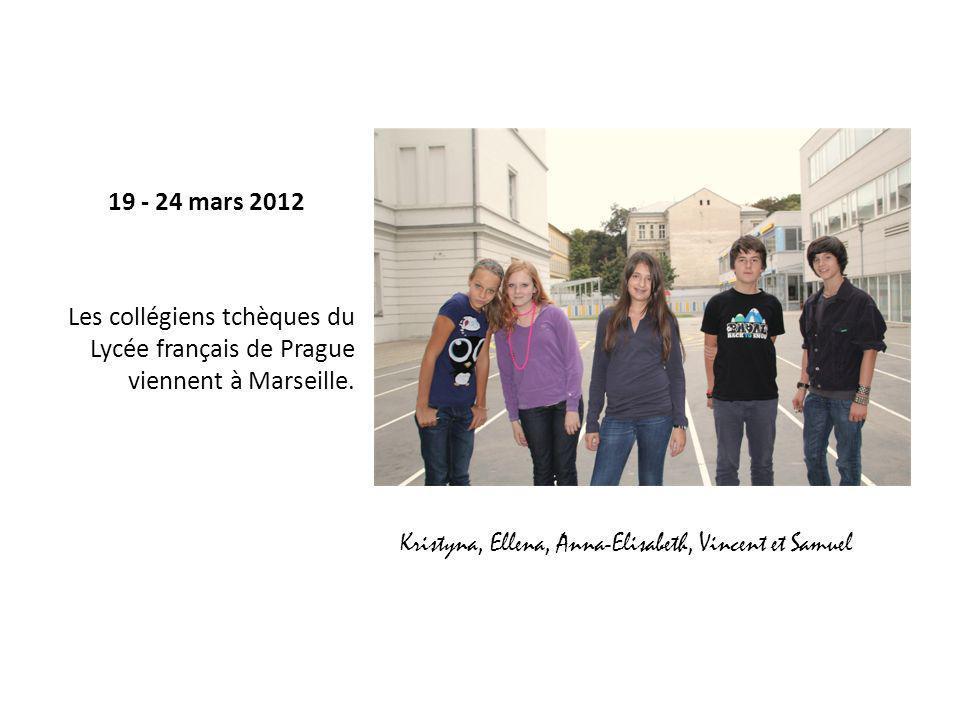 Kristyna, Ellena, Anna-Elisabeth, Vincent et Samuel 19 - 24 mars 2012 Les collégiens tchèques du Lycée français de Prague viennent à Marseille.