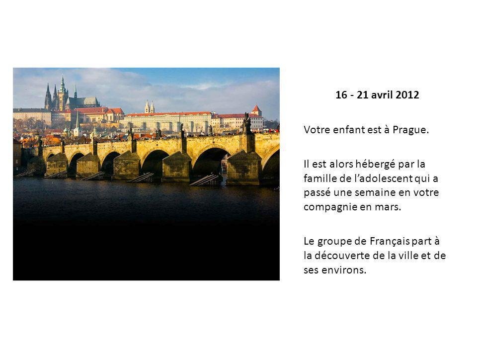 16 - 21 avril 2012 Votre enfant est à Prague. Il est alors hébergé par la famille de ladolescent qui a passé une semaine en votre compagnie en mars. L