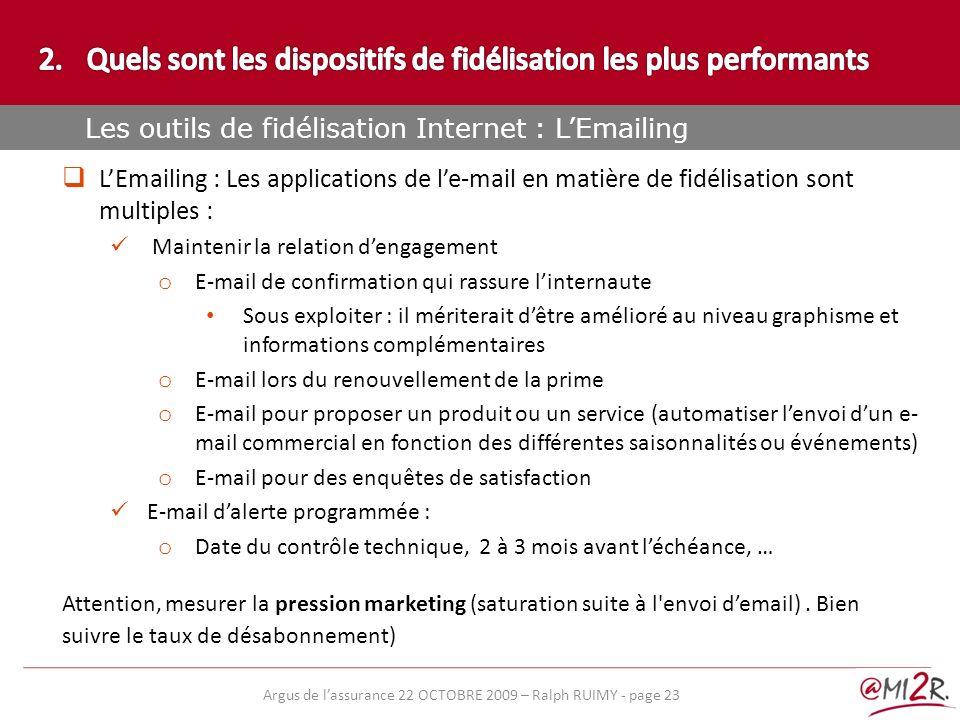 e) LEmailing : Les applications de le-mail en matière de fidélisation sont multiples : Maintenir la relation dengagement o E-mail de confirmation qui