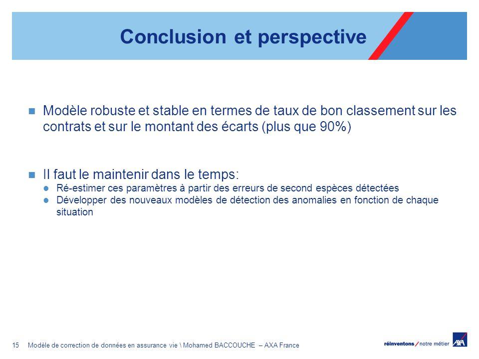 15Modèle de correction de données en assurance vie \ Mohamed BACCOUCHE – AXA France Conclusion et perspective Modèle robuste et stable en termes de ta
