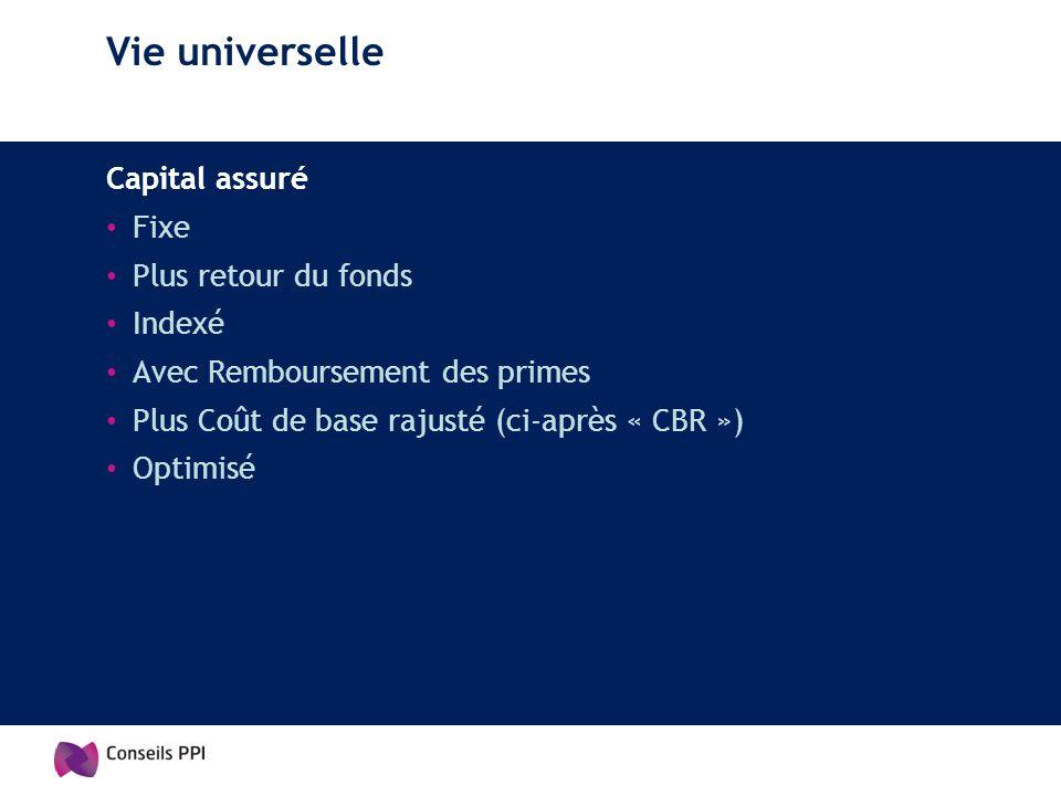 Vie universelle Capital assuré Fixe Plus retour du fonds Indexé Avec Remboursement des primes Plus Coût de base rajusté (ci-après « CBR ») Optimisé
