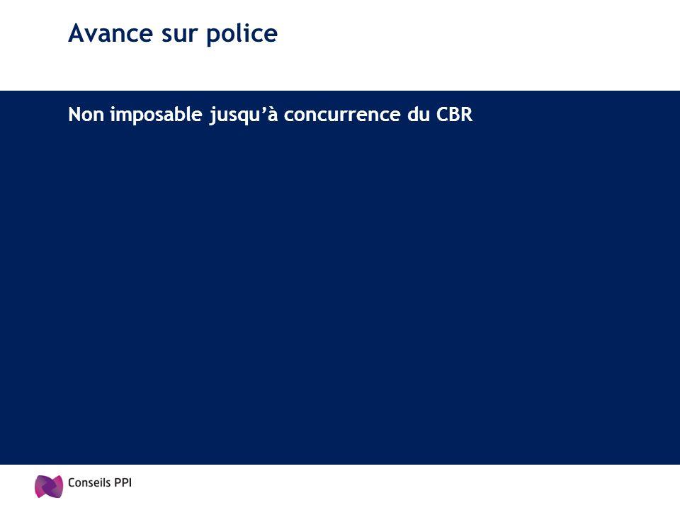 Avance sur police Non imposable jusquà concurrence du CBR