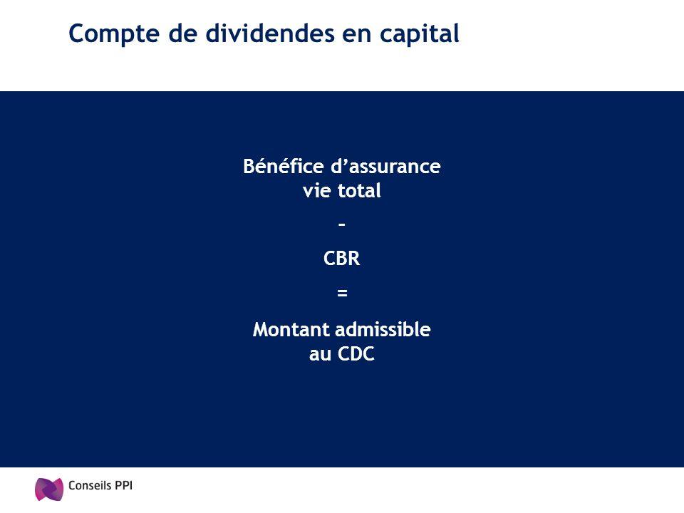 Compte de dividendes en capital Bénéfice dassurance vie total – CBR = Montant admissible au CDC