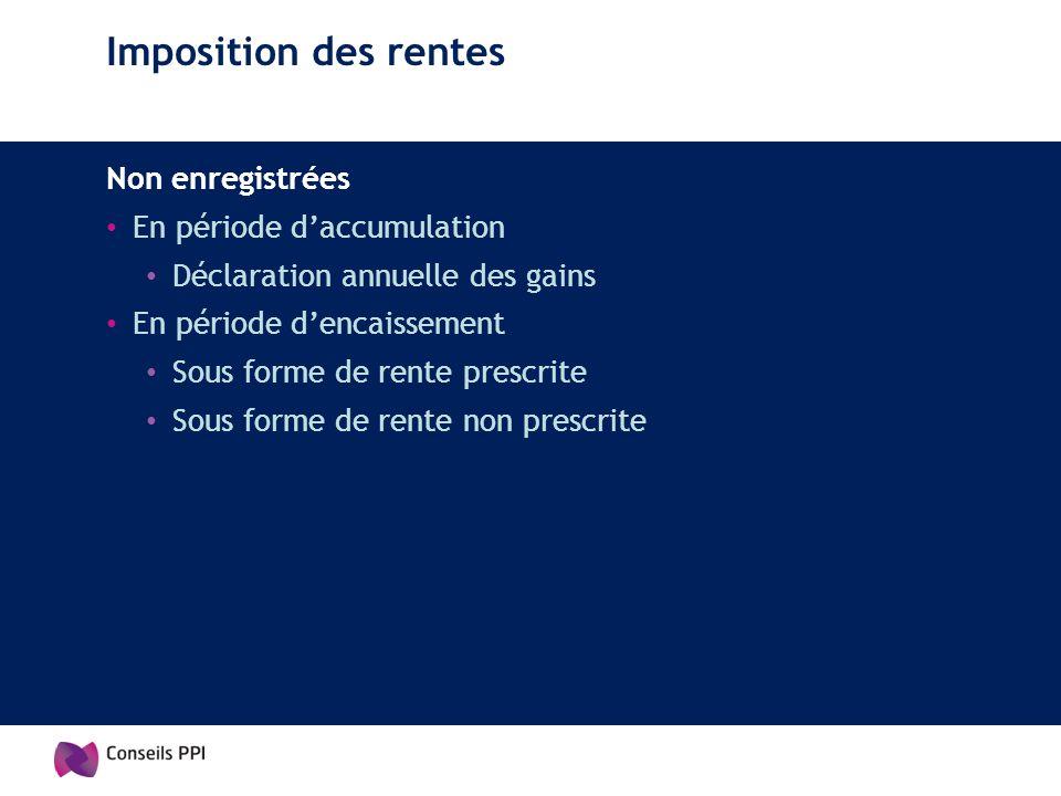 Imposition des rentes Non enregistrées En période daccumulation Déclaration annuelle des gains En période dencaissement Sous forme de rente prescrite