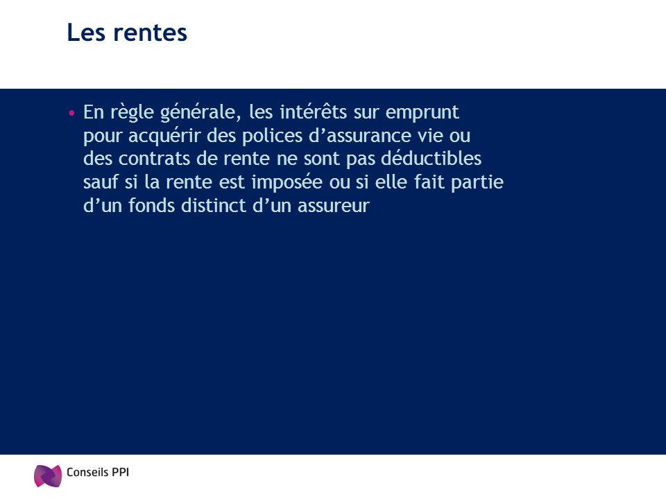 Les rentes En règle générale, les intérêts sur emprunt pour acquérir des polices dassurance vie ou des contrats de rente ne sont pas déductibles sauf