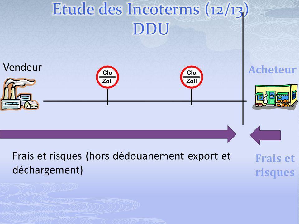 Vendeur Acheteur Frais et risques (hors dédouanement export et déchargement) Frais et risques