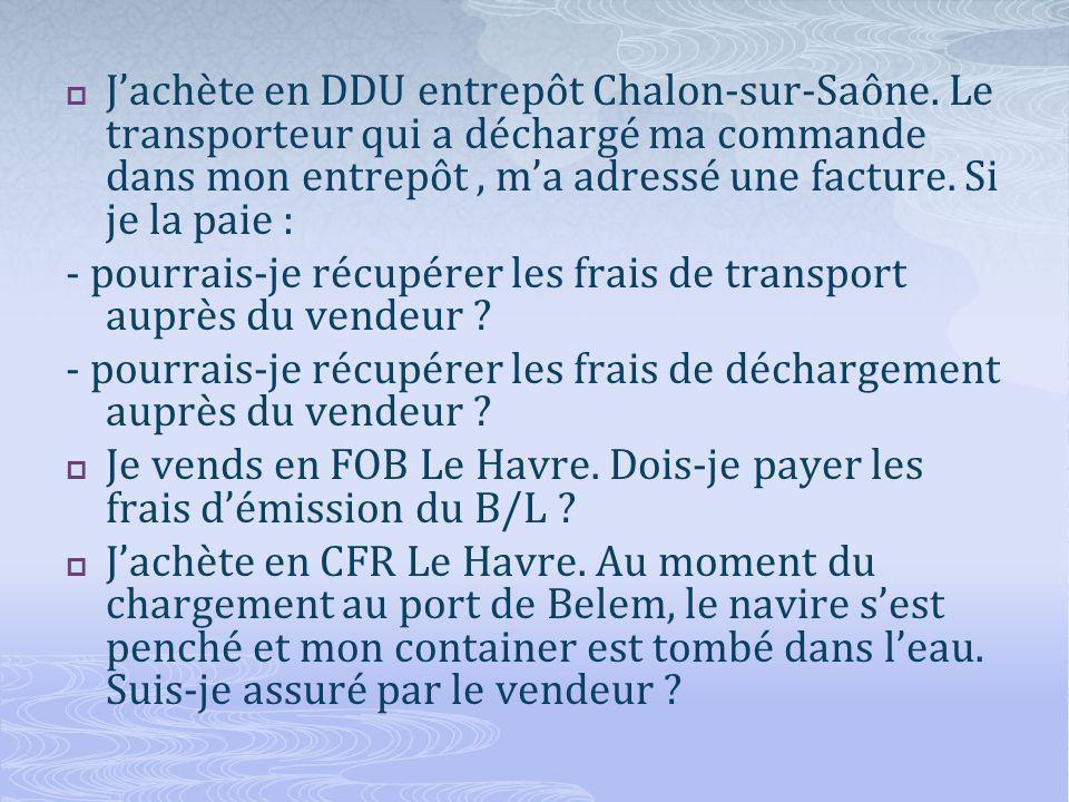 Jachète en DDU entrepôt Chalon-sur-Saône.
