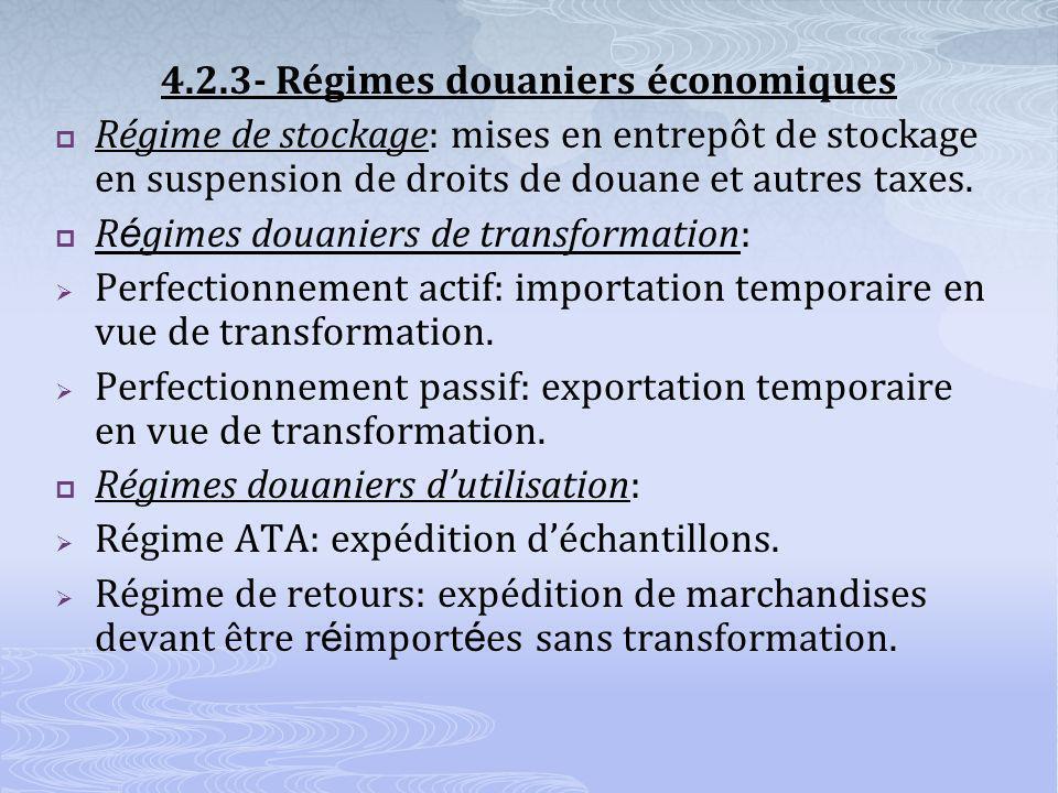 4.2.3- Régimes douaniers économiques Régime de stockage: mises en entrepôt de stockage en suspension de droits de douane et autres taxes.
