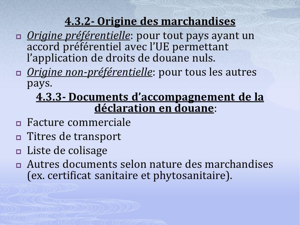 4.3.2- Origine des marchandises Origine préférentielle: pour tout pays ayant un accord préférentiel avec lUE permettant lapplication de droits de douane nuls.