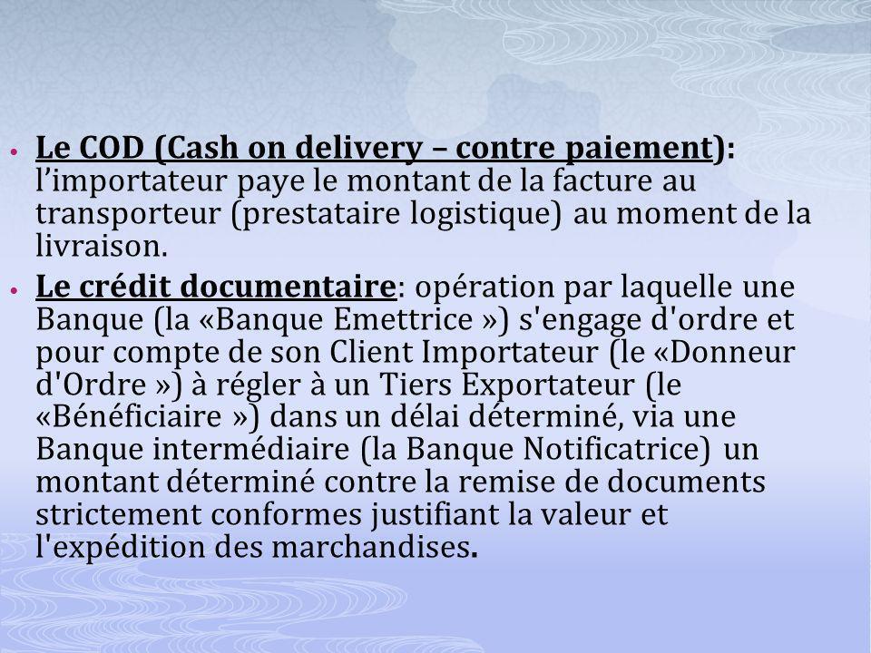 Le COD (Cash on delivery – contre paiement): limportateur paye le montant de la facture au transporteur (prestataire logistique) au moment de la livraison.
