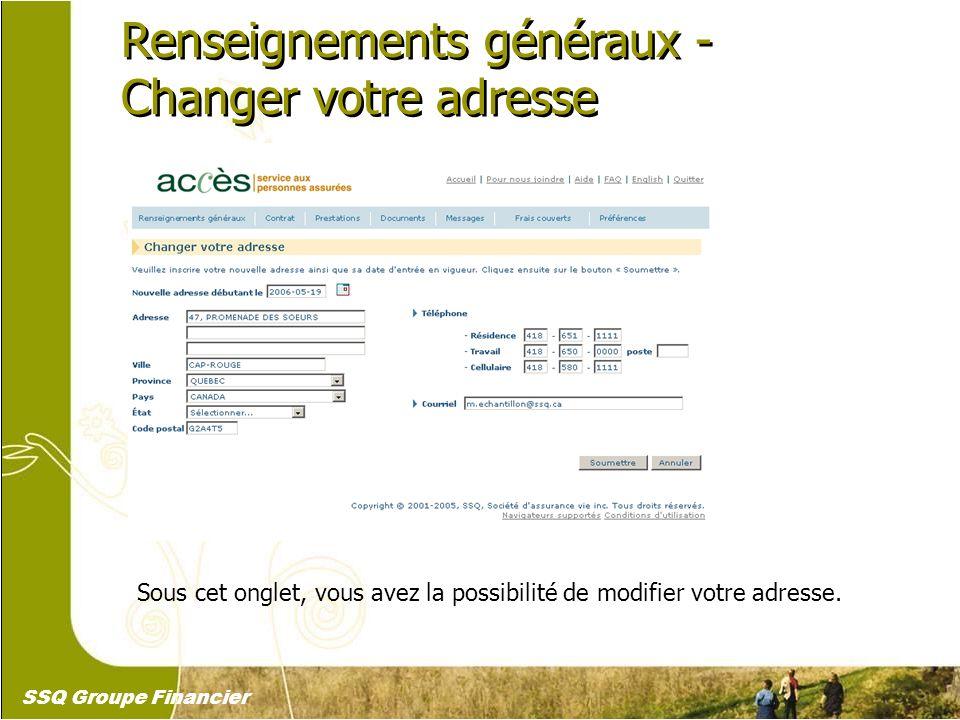 11 Renseignements généraux - Changer votre adresse Renseignements généraux - Changer votre adresse Sous cet onglet, vous avez la possibilité de modifi