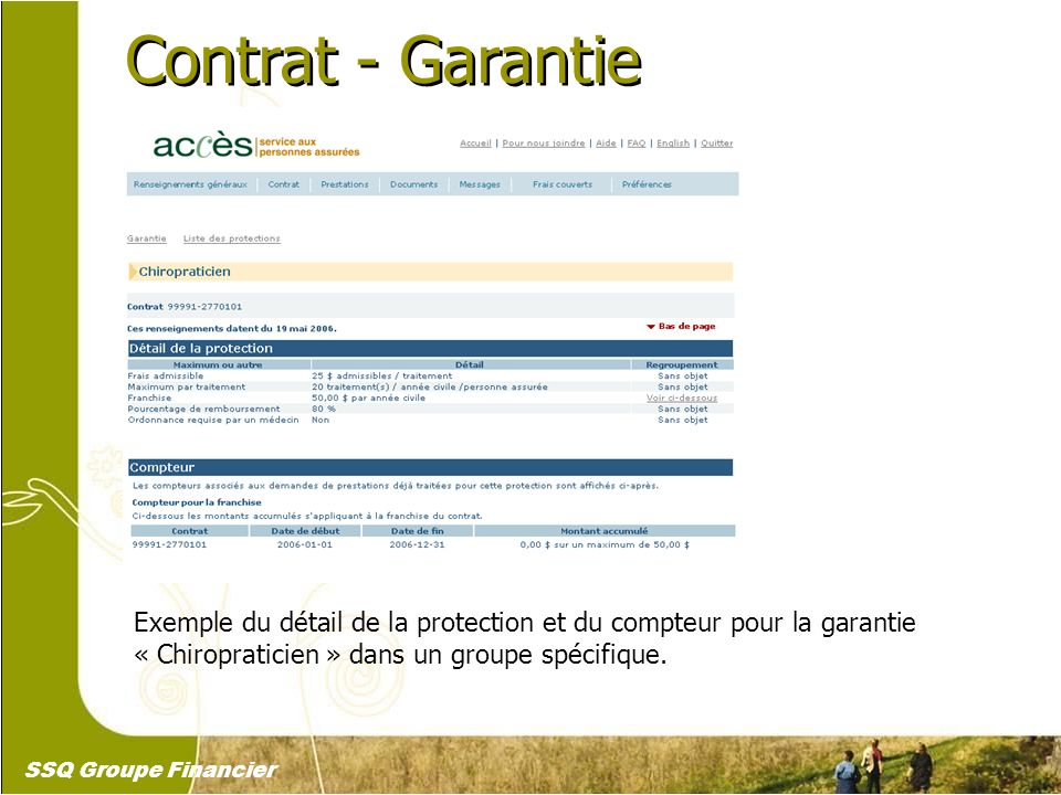 16 Contrat - Garantie Exemple du détail de la protection et du compteur pour la garantie « Chiropraticien » dans un groupe spécifique. SSQ Groupe Fina