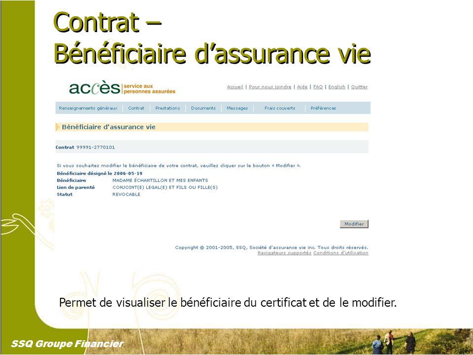 18 Contrat – Bénéficiaire dassurance vie Contrat – Bénéficiaire dassurance vie Permet de visualiser le bénéficiaire du certificat et de le modifier. S