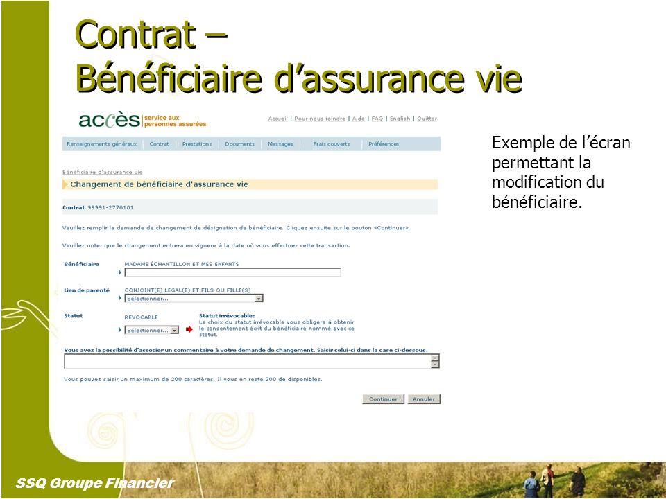 19 Contrat – Bénéficiaire dassurance vie Contrat – Bénéficiaire dassurance vie Exemple de lécran permettant la modification du bénéficiaire. SSQ Group