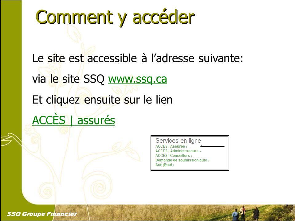 3 Comment y accéder Le site est accessible à ladresse suivante: via le site SSQ www.ssq.ca Et cliquez ensuite sur le lien ACCÈS | assurés SSQ Groupe F