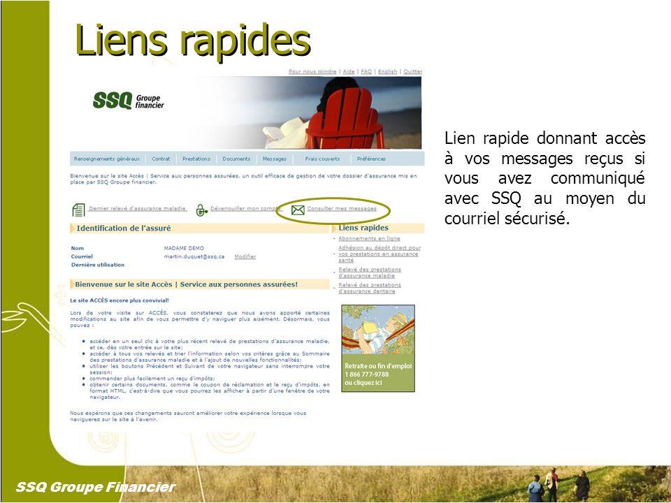 7 Liens rapides Lien rapide donnant accès à vos messages reçus si vous avez communiqué avec SSQ au moyen du courriel sécurisé. SSQ Groupe Financier