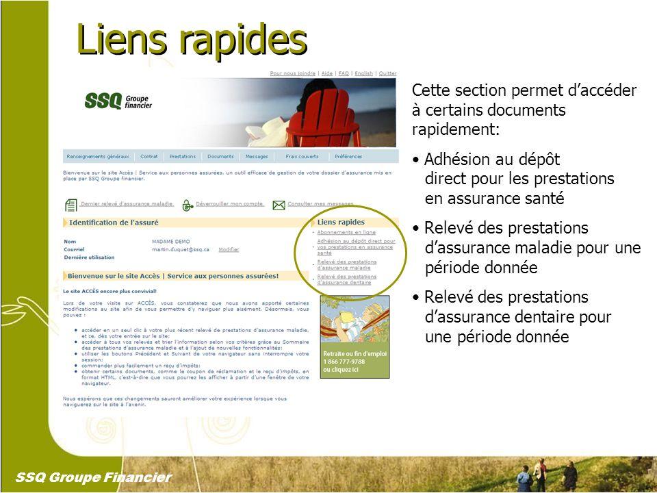 8 Liens rapides Cette section permet daccéder à certains documents rapidement: Adhésion au dépôt direct pour les prestations en assurance santé Relevé