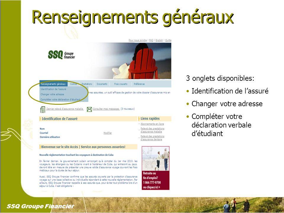 9 Renseignements généraux 3 onglets disponibles: Identification de lassuré Changer votre adresse Compléter votre déclaration verbale détudiant SSQ Gro