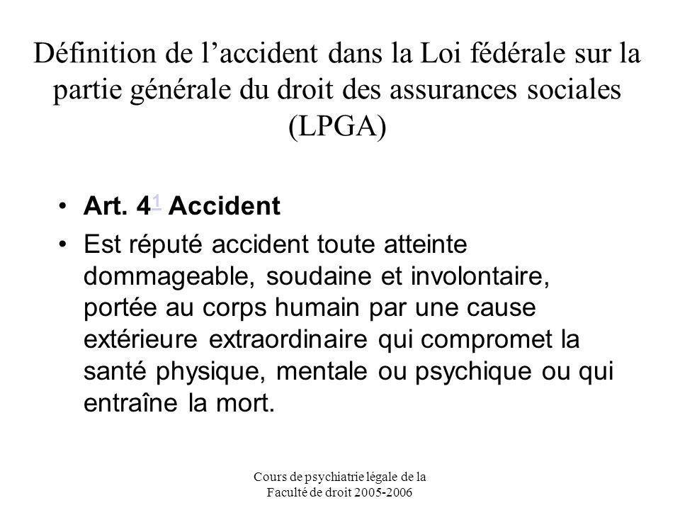 Cours de psychiatrie légale de la Faculté de droit 2005-2006 La relation de causalité Deux types de causalité doivent être présentes de façon cumulatives pour que lassureur accident entre en matière –La causalité naturelle –La causalité adéquate