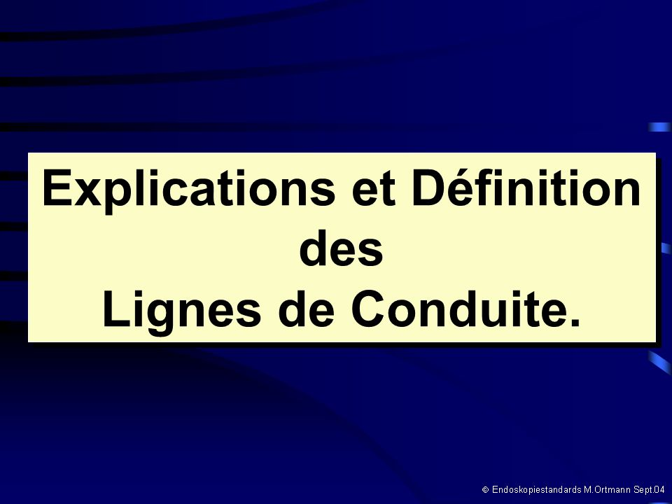Explications et Définition des Lignes de Conduite. Explications et Définition des Lignes de Conduite.