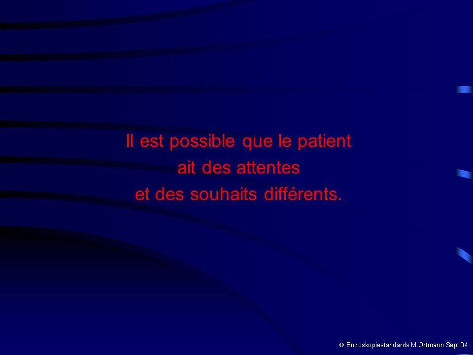 Il est possible que le patient ait des attentes et des souhaits différents.