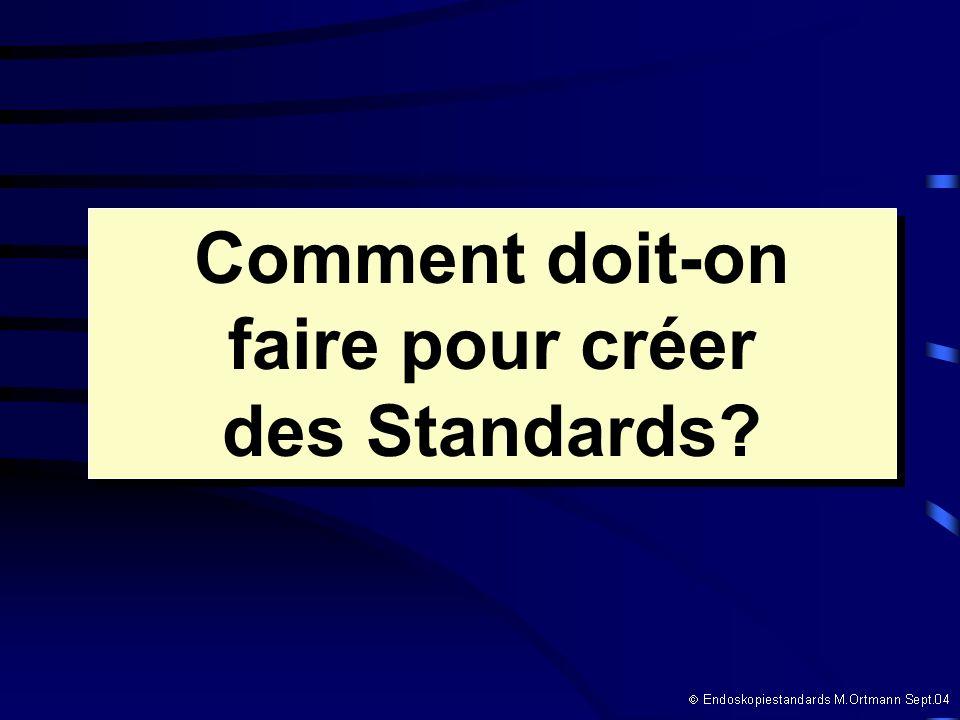 Comment doit-on faire pour créer des Standards Comment doit-on faire pour créer des Standards