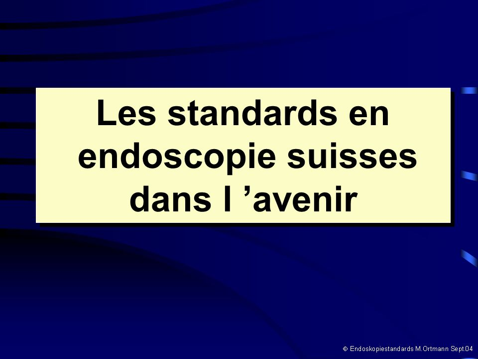 Les standards en endoscopie suisses dans l avenir Les standards en endoscopie suisses dans l avenir