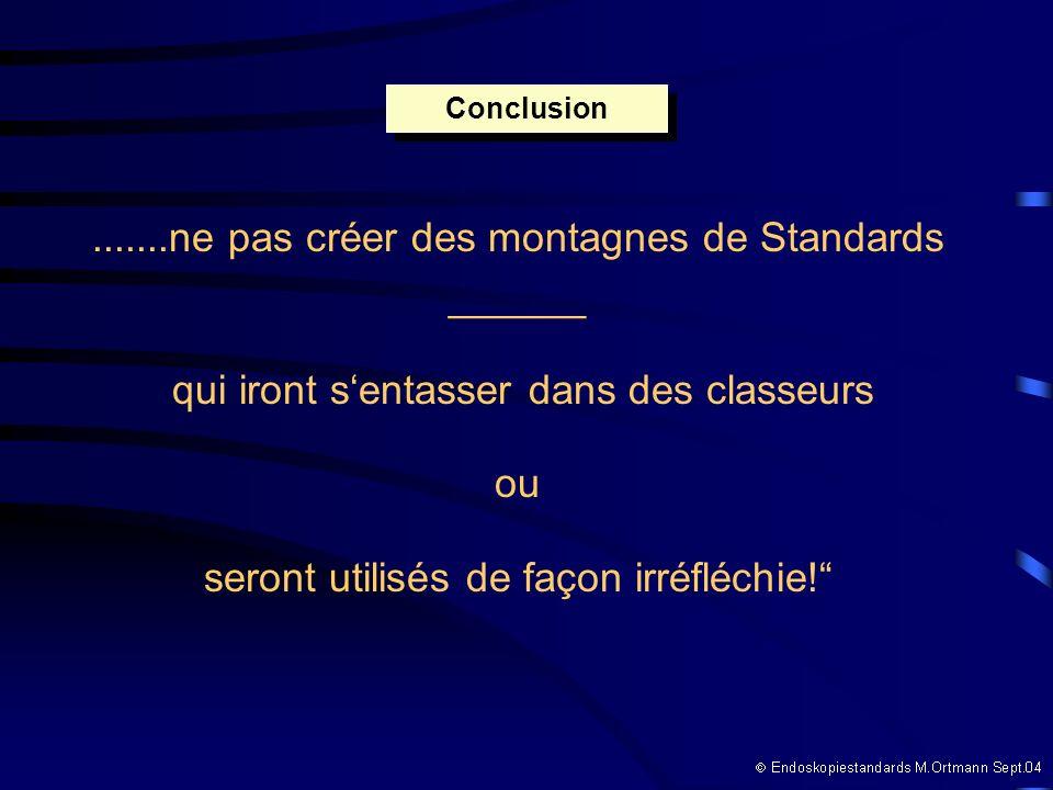 .......ne pas créer des montagnes de Standards ______ qui iront sentasser dans des classeurs ou seront utilisés de façon irréfléchie.