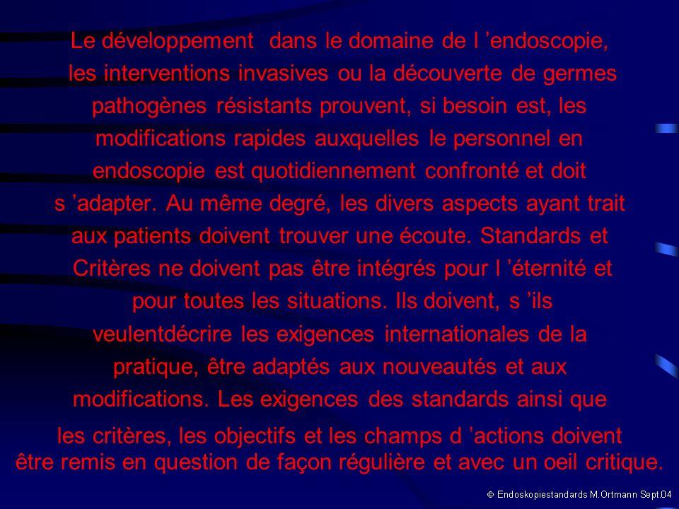 Le développement dans le domaine de l endoscopie, les interventions invasives ou la découverte de germes pathogènes résistants prouvent, si besoin est
