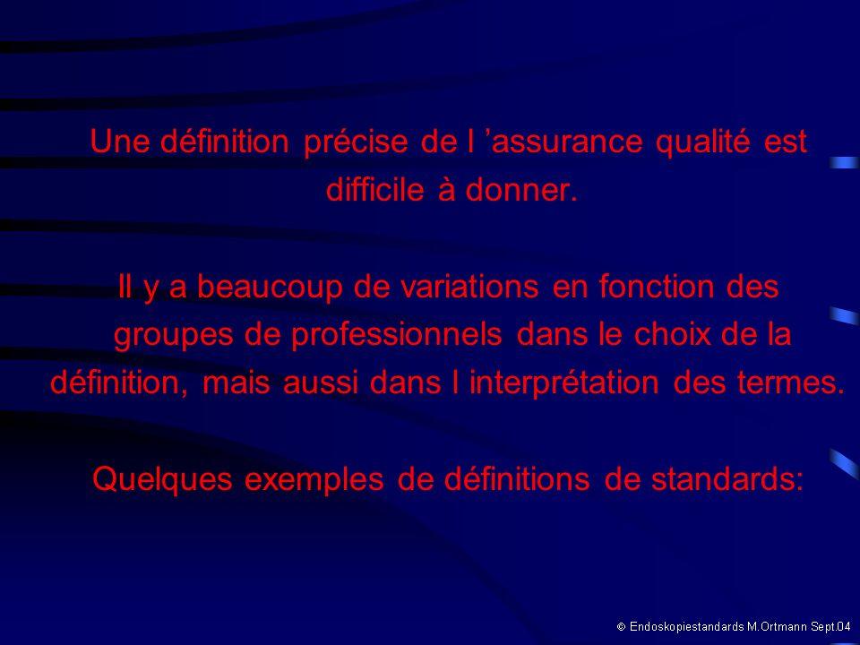 Une définition précise de l assurance qualité est difficile à donner. Il y a beaucoup de variations en fonction des groupes de professionnels dans le
