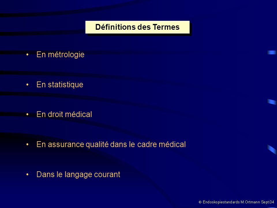 En métrologie En statistique En droit médical En assurance qualité dans le cadre médical Dans le langage courant Définitions des Termes