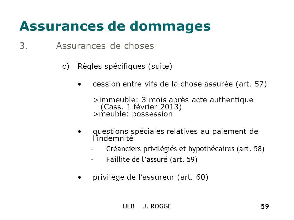 ULB J. ROGGE 59 Assurances de dommages 3.Assurances de choses c)Règles spécifiques (suite) cession entre vifs de la chose assurée (art. 57) >immeuble: