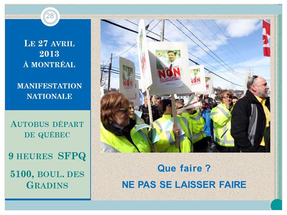 L E 27 AVRIL 2013 À MONTRÉAL MANIFESTATION NATIONALE A UTOBUS DÉPART DE QUÉBEC 9 HEURES SFPQ 5100, BOUL.