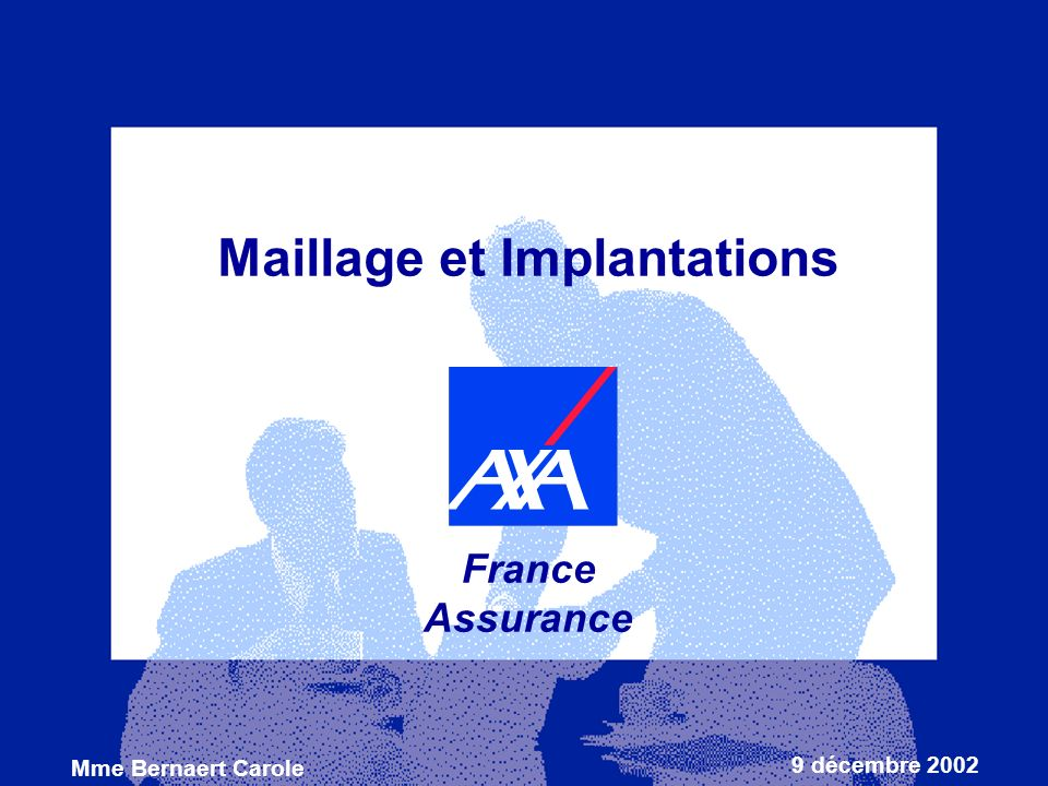 1 Maillage et Implantations France Assurance 9 décembre 2002 Mme Bernaert Carole