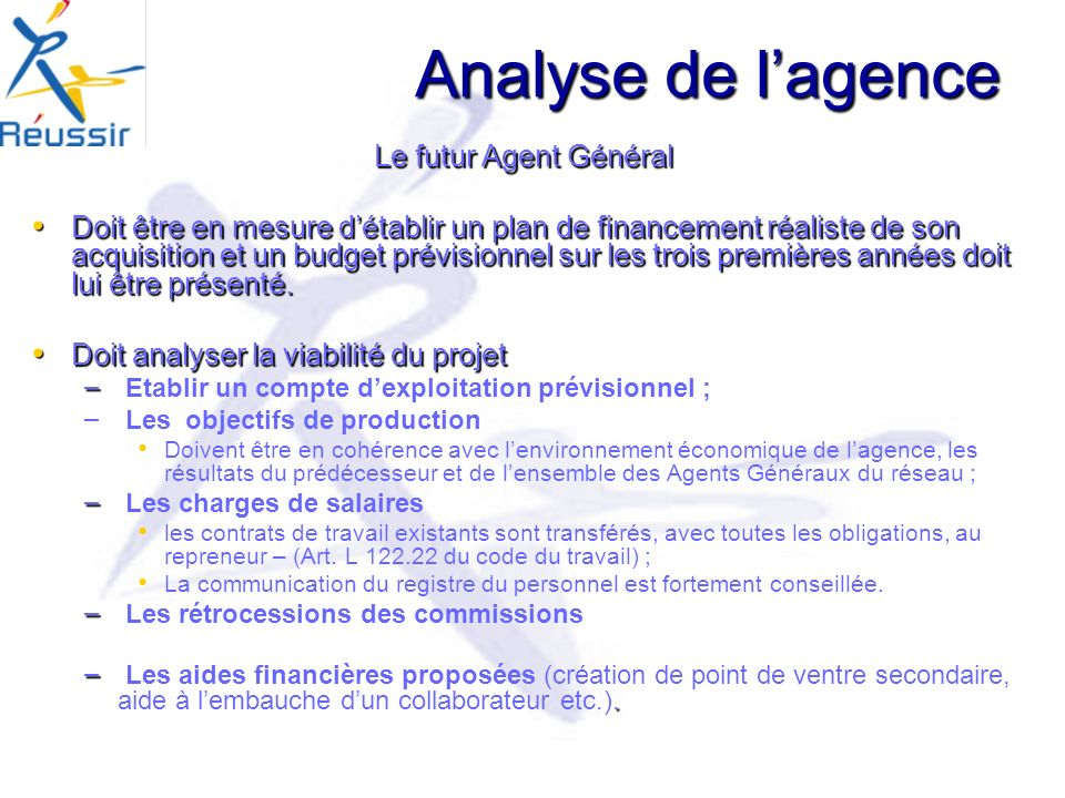 Analyse de lagence Le futur Agent Général Doit être en mesure détablir un plan de financement réaliste de son acquisition et un budget prévisionnel sur les trois premières années doit lui être présenté.